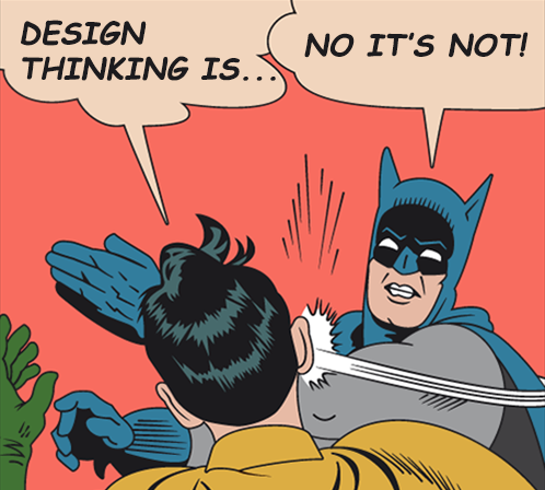 Design thinking is not what you think it is