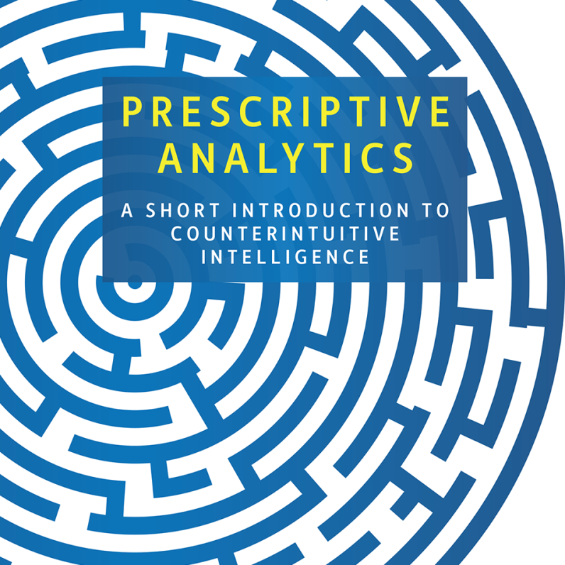 Prescriptive Analytics: A Short Introduction to Counterintuitive Intelligence